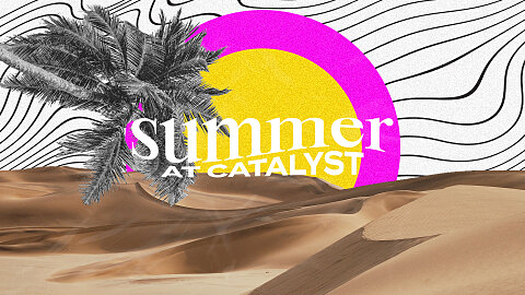 Summer At Catalyst