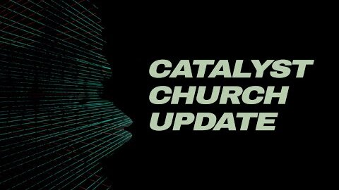 Catalyst Church Update July 2, 2020